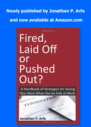 Written by Jonathan P. Arfa, Fired, Laid Off or Pushed Out?